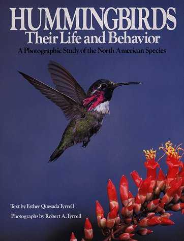Hummingbirds, Their Life and Behavior: A Photographic Study of the North American Species: Tyrrell,...