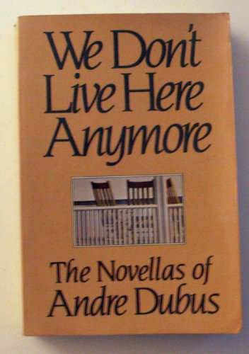 9780517553626: We Don't Live Here Anymore: The Novellas of Andre Dubus