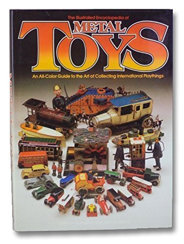 9780517553992: The Illustrated Encyclopedia of Metal Toys : An All Color Guide to the Art of Collecting International Playthings
