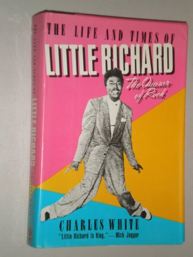 The Life and Times of Little Richard: The Quasar of Rock: White, Charles