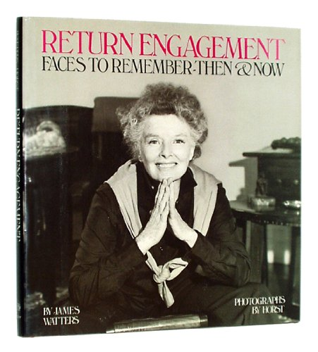 Return Engagement: Faces to Remember-Then and Now: Horst, Horst P.; Watters, James
