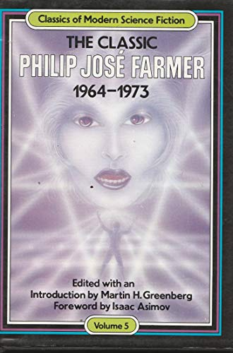 9780517555453: The Classic Philip Jose Farmer 1964-1973: Classics of Modern Science Fiction: 005