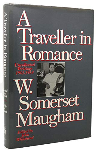 A Traveller in Romance: Uncollected Writings 1901: Maugham, W. Somerset