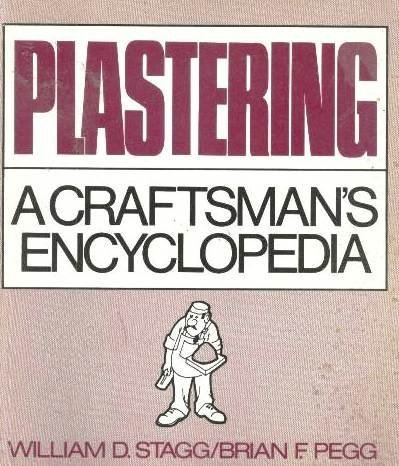 Plastering: A Craftsman's Encyclopedia: William D. Stagg, Brian F. Pegg