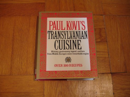 Paul Kovi's Transylvanian Cuisine: A Chronicle of the Most Remarkable Middle-European Cuisine