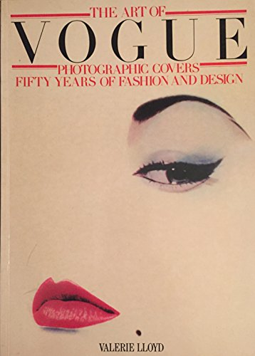The Art of Vogue: Photographic Covers, Fifty Years of Fashion and Design: Lloyd, Valerie