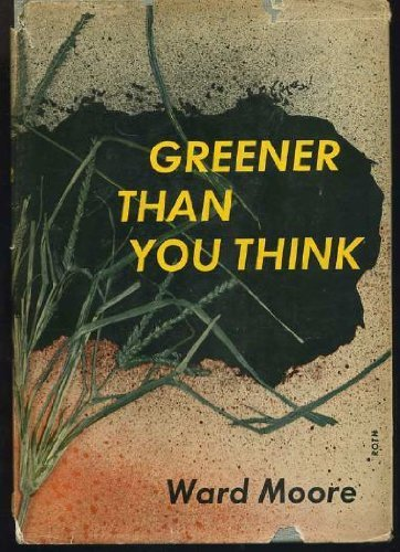 Greener Than You Think (Classics of Modern Science Fiction, Vol. 10): Ward Moore