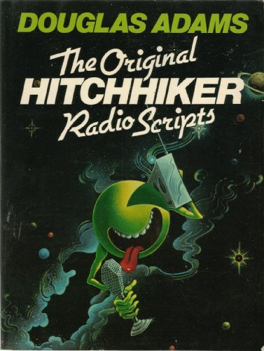THE HITCHHIKER RADIO SCRIPTS : An Epic Adventure in Time & Space, Including Some Helpful Advice...
