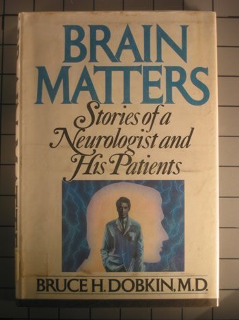 Brain Matters: Stories of a Neurologist and His Patients (SIGNED): Dobkins, Bruce H.