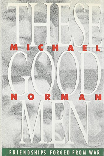 These Good Men: Friendships Forged from War: Norman, Michael