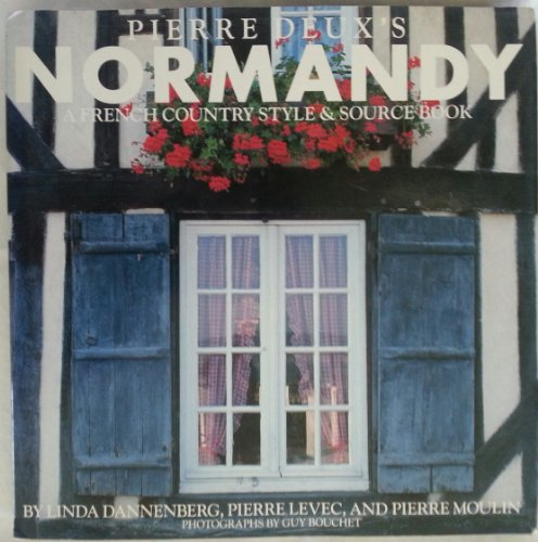 PIERRE DEUX'S NORMANDY. A French Country Style and Source Book.: Dannenberg, Linda; Pierre ...