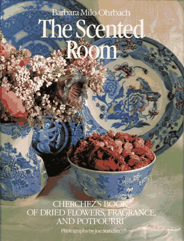 The Scented Room: Cherchez's Book of Dried Flowers, Fragrance, and Potpourri