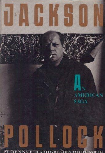 Jackson Pollock: An American Saga: Naifeh, Steven W.;Smith, Gregory White