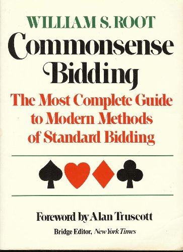 Commonsense Bidding: The Most Complete Guide to Modern Methods of Standard Bidding: Root, William S...