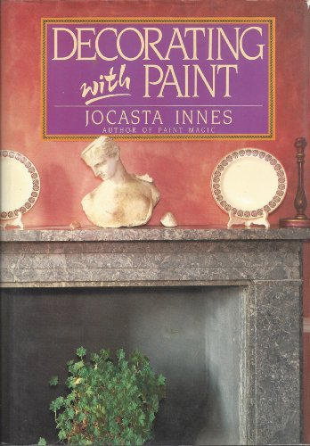 Decorating With Paint: How to Create Decorative Surfaces With Trompe L'Oeil, Stencil, Spatter, Ma...
