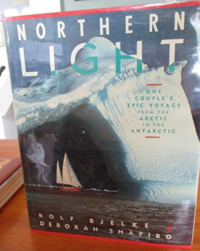 9780517564066: Northern Light: One Couple's Epic Voyage From the Arctic to the Antarctic