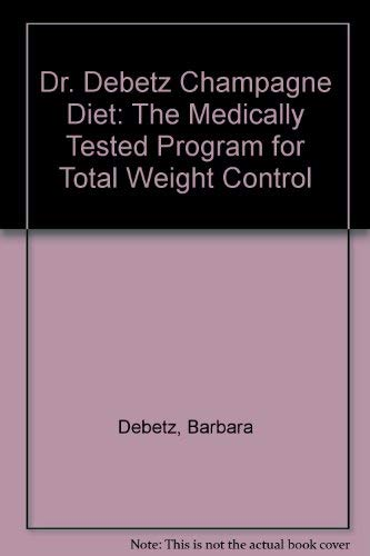 The Dr. De Betz Champagne Diet: The Medically Proven Program for Total Weight Control (0517564165) by Barbara De Betz; Samm Sinclair Baker