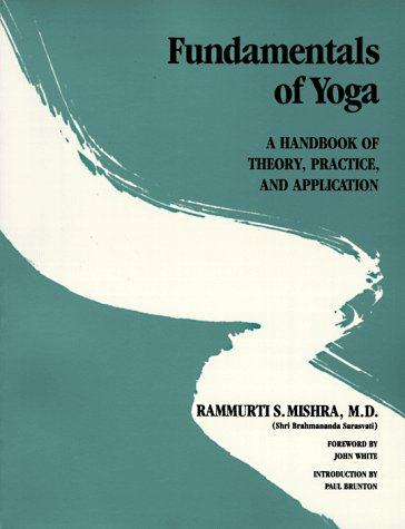 Fundamentals of Yoga: A Handbook of Theory,: Rammurti S. Mishra