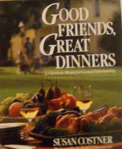 GOOD FRIENDS, GREAT DINNERS : 32 Glorious Menus for Casual Entertaining