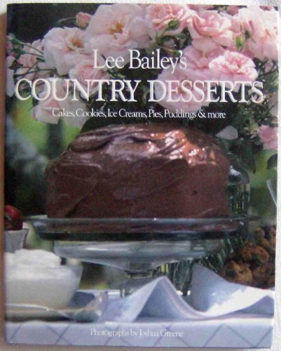 LEE BAILEY'S COUNTRY DESSERTS Cakes, Cookies, Ice Creams, Pies, Puddings & More: Lee ...