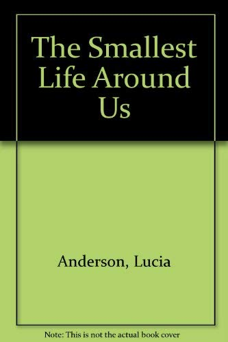 The Smallest Life Around Us: Anderson, Lucia