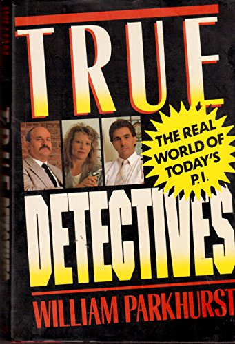 TRUE DETECTIVES~THE REAL WORLD OF TODAY'S P.I.