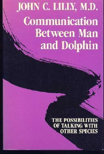 Communication Between Man and Dolphin: The Possibilities: Lilly, John C.,
