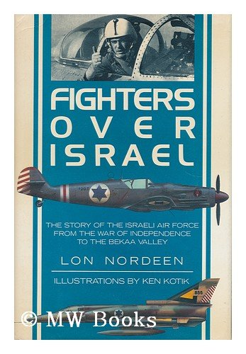 9780517566039: Fighters Over Israel: The Story of the Israeli Air Force from the War of Independence to the Bekaa Valley