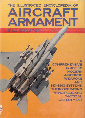 The Illustrated Encyclopedia of Aircraft Armament: A: Bill Gunston