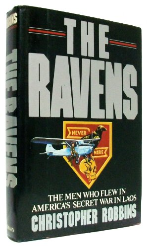The Ravens: The Men Who Flew in America's Secret War in Laos: Robbins, Christopher
