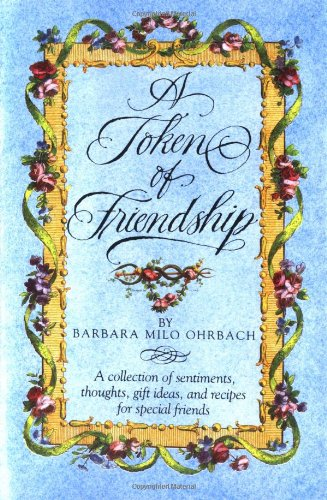 9780517566572: A Token of Friendship: A Collection of Sentiments, Thoughts, Gift Ideas, and Recipes for Special Friend s