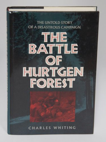 The battle of Hurtgen Forest. The untold story of a disastrous campaign.: WHITING, CHARLES