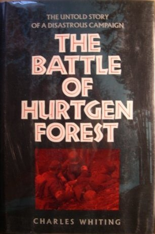 The Battle of Hurtgen Forest: The Untold Story of a Disastrous Campaign