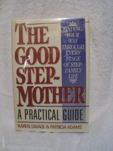 The Good Stepmother : A Practical Guide: Patricia Adams; Karen