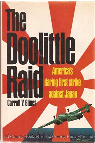 The Doolittle Raid: America's daring first strike: Carroll V. Glines