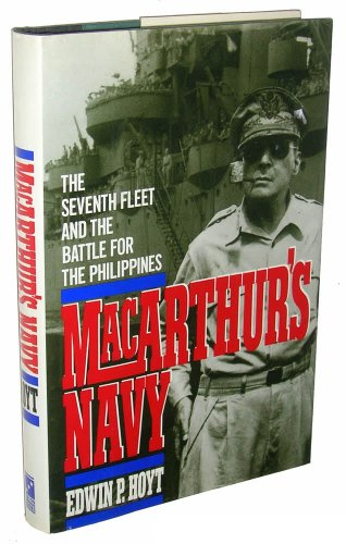 MacArthur's Navy : The Seventh Fleet and the Battle for the Philippines: Hoyt, Edwin P.