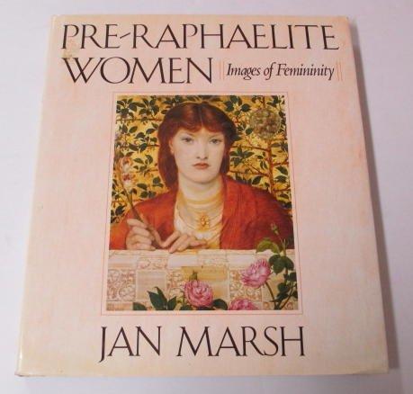 Pre-Raphaelite Women: Images of Femininity: Marsh, Jan