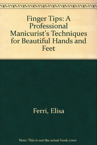 9780517568279: Finger Tips: A Professional Manicurist's Techniques for Beautiful Hands and Feet
