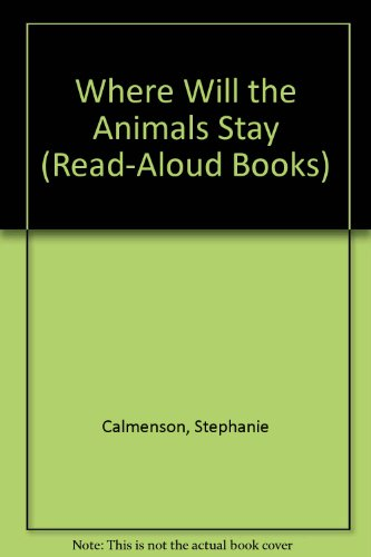 WHERE WILL THE ANIMALS STAY P (Read-Aloud Books) (0517568543) by Stephanie Calmenson