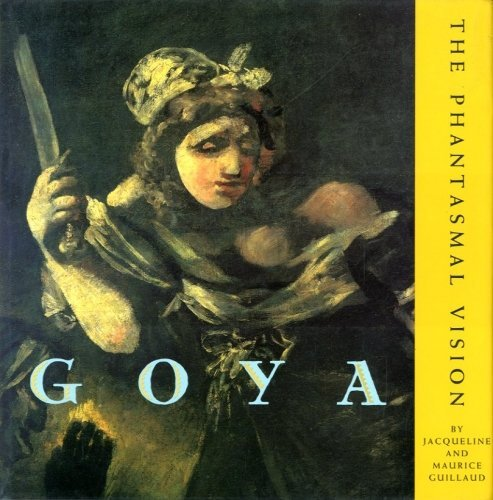 Goya The Phantasmal Vision: Guillaud, Jacqueline