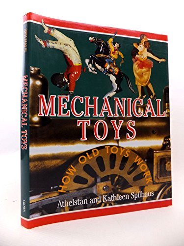 Mechanical Toys: How Old Toys Work: Athelstan Spilhaus, Kathleen Spilhaus