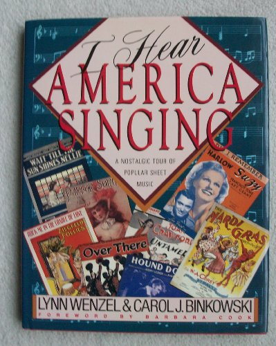 I Hear America Singing: A Nostalgic Tour of Popular Sheet Music: Carol J. Binkowski, Lynn Wenzel