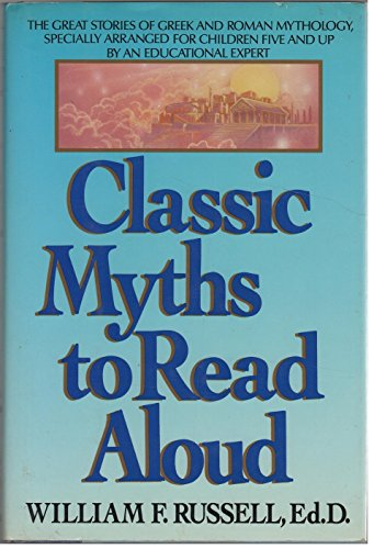 Classic Myths to Read Aloud : The: William F. Russell
