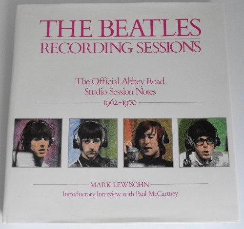 The Beatles Recording Sessions: The Official Abbey Road Studio Session Notes 1962-1970: Lewisohn, ...