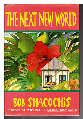 The Next New World: Shacochis, Bob