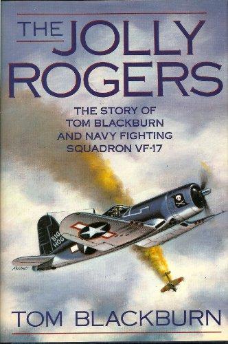 The Jolly Rogers: The Story of Tom Blackburn and Navy Fighting Squadron Vf-17: Blackburn, Tom