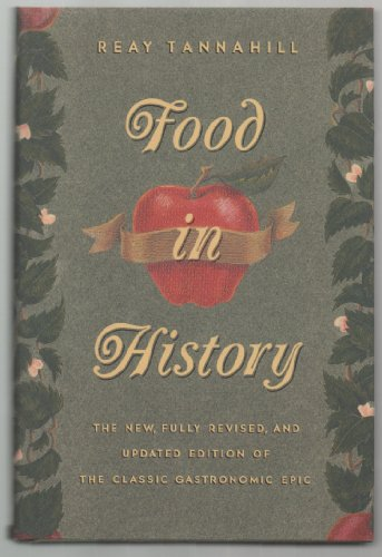 Food in History. New, Fully Revised, and Updated Edition of the Classic Gastronomic Epic
