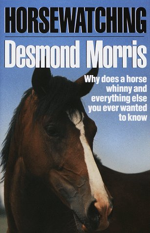 Horsewatching: Why does a horse whinny and: Morris, Desmond