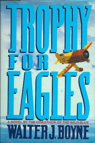 Trophy for Eagles: Boyne, Walter J.