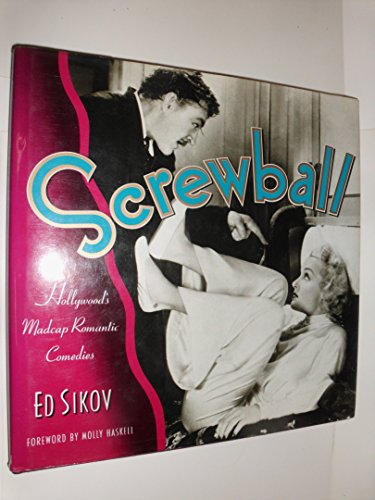 9780517573020: Screwball : Hollywood's Madcap Romantic Comedies / Ed Sikov ; Foreword by Molly Haskell